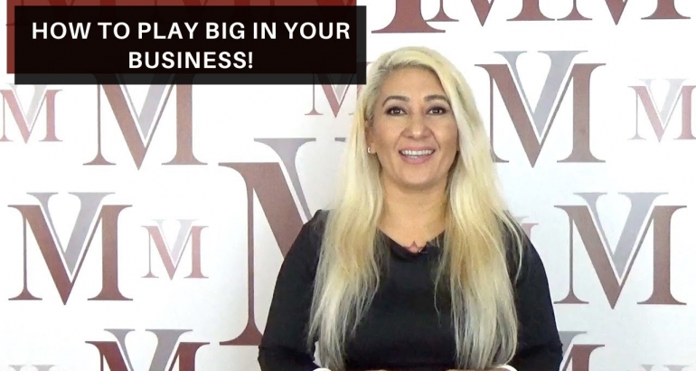 How to play BIG in your business!